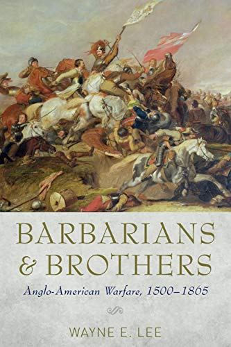 9780199376452: Barbarians and Brothers: Anglo-American Warfare, 1500-1865