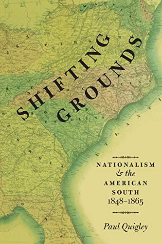9780199376476: Shifting Grounds: Nationalism and the American South, 1848-1865