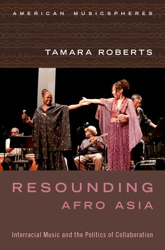 Resounding Afro Asia: Interracial Music and the Politics of Collaboration (Hardback): Tamara ...
