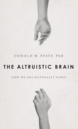 The Altruistic Brain: How We Are Naturally Good: Pfaff, Donald W