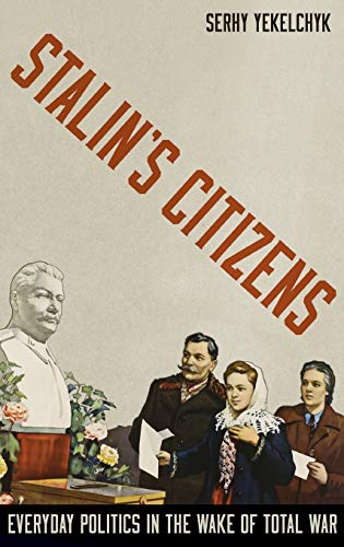 9780199378449: Stalin's Citizens: Everyday Politics in the Wake of Total War