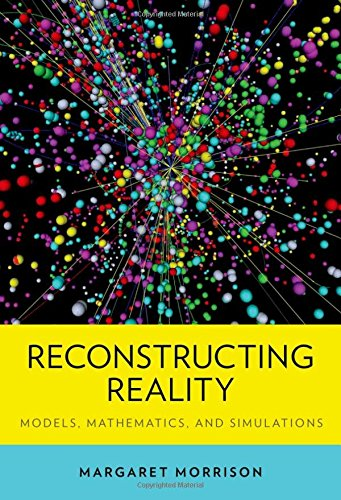 Reconstructing Reality. Models, Mathematics, and Simulations.: MORRISON, M.,