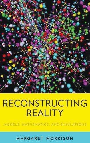 Reconstructing Reality. Models, Mathematics, and Simulations.: MORRISON, M.,