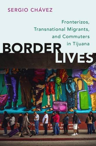 9780199380572: Border Lives: Fronterizos, Transnational Migrants, and Commuters in Tijuana