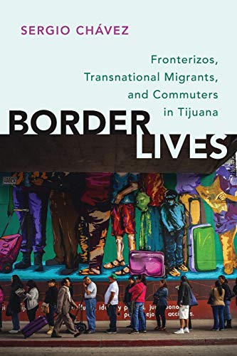 9780199380589: Border Lives: Fronterizos, Transnational Migrants, and Commuters in Tijuana