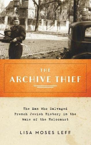 9780199380954: The Archive Thief: The Man Who Salvaged French Jewish History in the Wake of the Holocaust (Oxford Series on History and Archives)