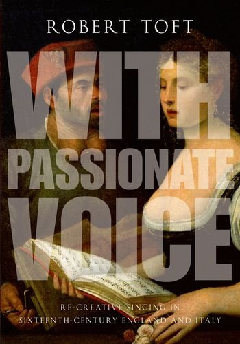 9780199382026: With Passionate Voice: Re-Creative Singing in 16th-Century England and Italy