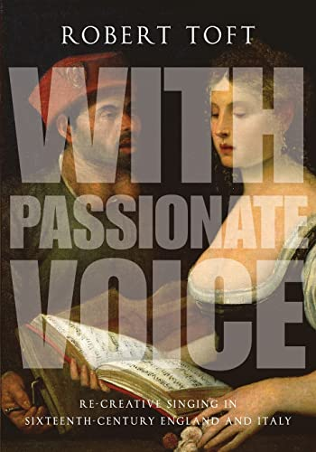 9780199382033: With Passionate Voice: Re-Creative Singing in 16th-Century England and Italy