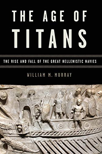 9780199382255: The Age of Titans: The Rise and Fall of the Great Hellenistic Navies (Onassis Series in Hellenic Culture)