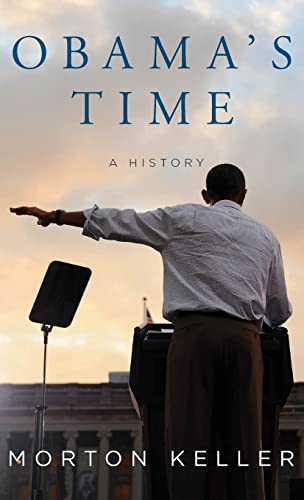 Obama's Time: A History: Keller, Morton