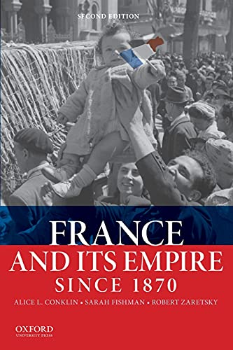 France and Its Empire Since 1870 (Paperback): Conklin, Alice L.;