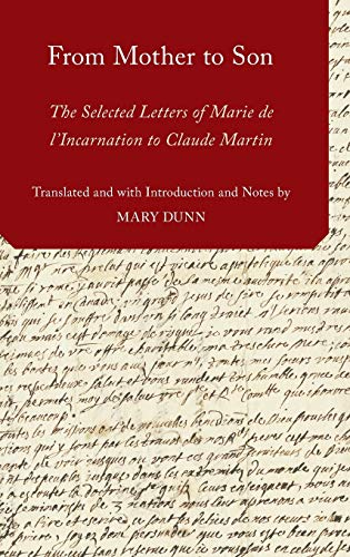 From Mother to Son. The Selected Letters of Marie de l'Incarnation to Claude Martin.: DUNN, M....
