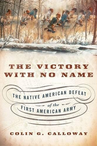 9780199387991: The Victory with No Name: The Native American Defeat of the First American Army