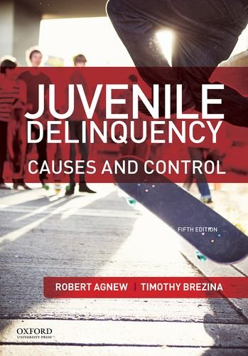 Juvenile Delinquency: Causes and Control: Agnew, Robert; Brezina, Timothy