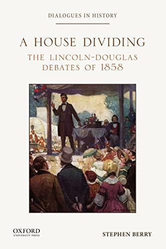 A House Dividing: The Lincoln-Douglas Debates of: Berry, Stephen