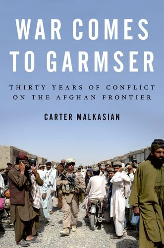 9780199390014: War Comes to Garmser: Thirty Years of Conflict on the Afghan Frontier