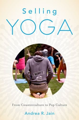 9780199390236: Selling Yoga: From Counterculture to Pop Culture