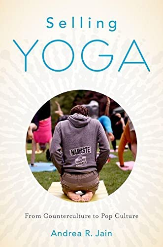 9780199390243: Selling Yoga: From Counterculture to Pop Culture