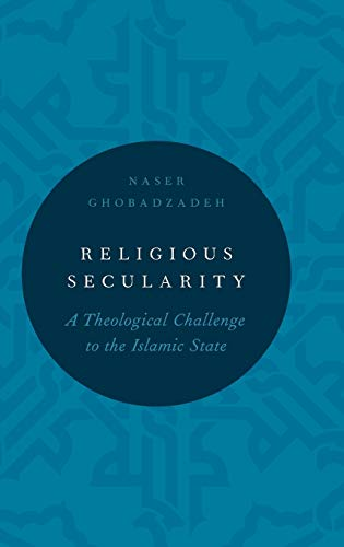 9780199391172: Religious Secularity: A Theological Challenge to the Islamic State