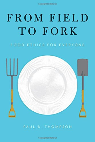 9780199391684: From Field to Fork: Food Ethics for Everyone