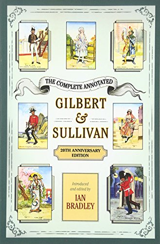 The Complete Annotated Gilbert & Sullivan: 20th Anniversary Edition Format: Paperback