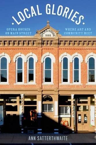 9780199392544: Local Glories: Opera Houses on Main Street, Where Art and Community Meet