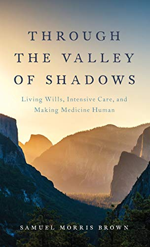 9780199392957: Through the Valley of Shadows: Living Wills, Intensive Care, and Making Medicine Human