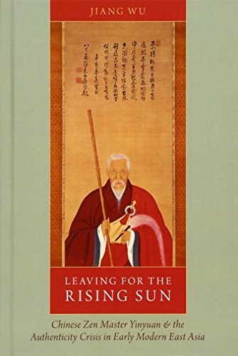 9780199393121: Leaving for the Rising Sun: Chinese Zen Master Yinyuan and the Authenticity Crisis in Early Modern East Asia