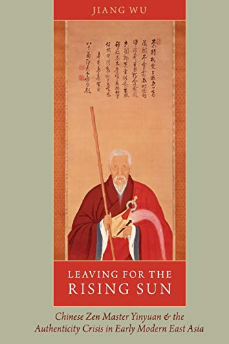 9780199393138: Leaving for the Rising Sun: Chinese Zen Master Yinyuan and the Authenticity Crisis in Early Modern East Asia