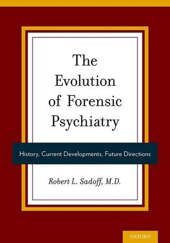 9780199393435: The Evolution of Forensic Psychiatry: History, Current Developments, Future Directions