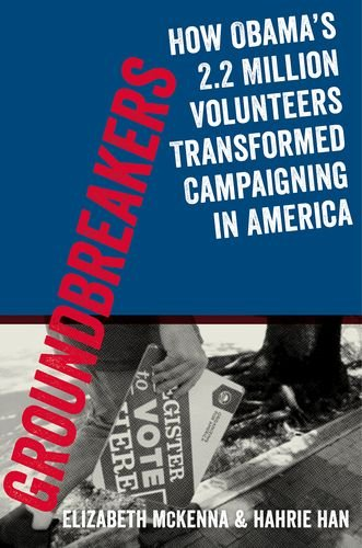 9780199394593: Groundbreakers: How Obama's 2.2 Million Volunteers Transformed Campaigning in America
