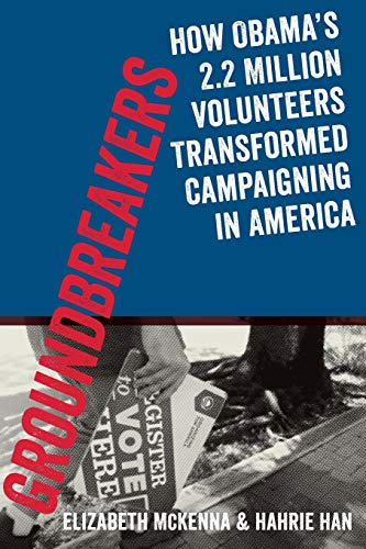 9780199394609: Groundbreakers: How Obama's 2.2 Million Volunteers Transformed Campaigning in America