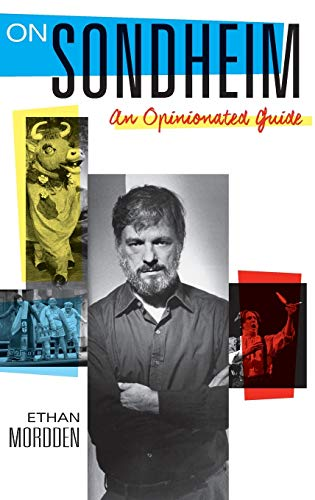 On Sondheim: An Opinionated Guide: Mordden, Ethan