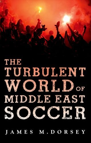 9780199394975: The Turbulent World of Middle East Soccer