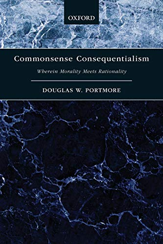 9780199396450: Commonsense Consequentialism: Wherein Morality Meets Rationality (Oxford Moral Theory)