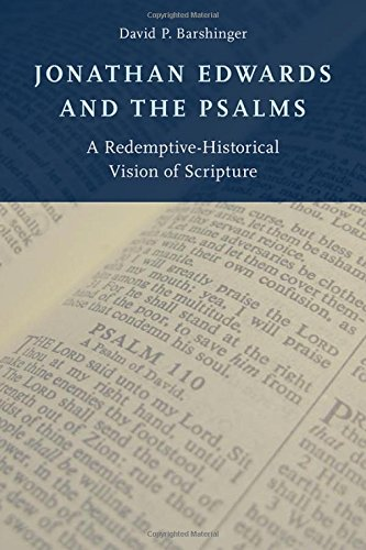 Jonathan Edwards and the Psalms: A Redemptive-Historical Vision of Scripture: Barshinger, David P.
