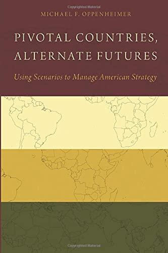 Pivotal Countries, Alternate Futures: Scenario Planning for International Politics: Michael ...