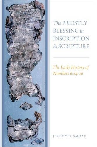 9780199399970: The Priestly Blessing in Inscription and Scripture: The Early History of Numbers 6:24-26