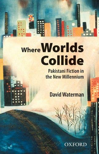 9780199400324: Where Worlds Collide: Pakistani Fiction in the New Millennium