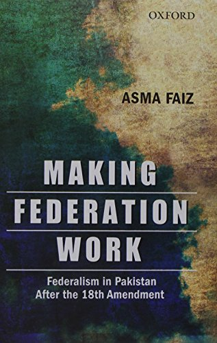 9780199401857: Making Federation Work: Federalism in Pakistan After the 18th Amendment