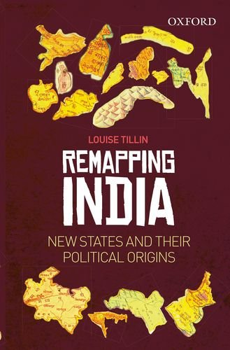 Remapping India: New States and their Political Origins: Louise Tillin