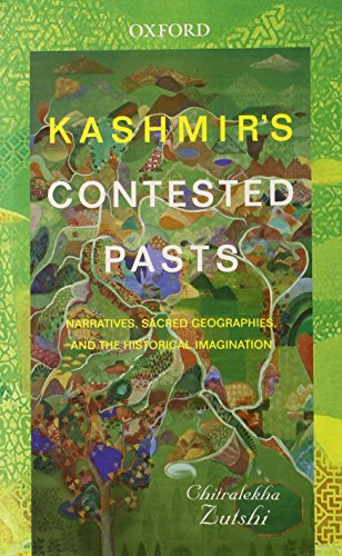 9780199450671: Kashmir's Contested Pasts: Narratives, Sacred Geographies, and the Historical Imagination