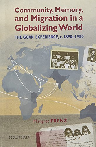 Community, Memory, and Migration in a Globalizing World: The Goan Experience, c. 1890-1980 (...