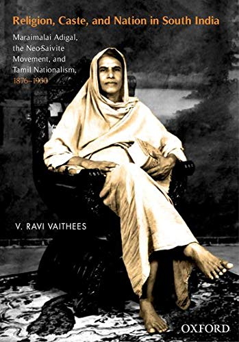 9780199451814: Religion, Caste, and Nation in South India: Maraimalai Adigal, the Neo-Saivite Movement, and Tamil Nationalism, 1876-1950