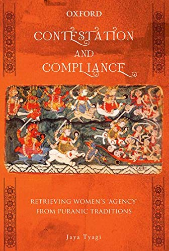 9780199451821: Contestation and Compliance: Retrieving Women's 'Agency' from Puranic Traditions