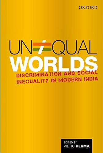 9780199453283: Unequal Worlds: Discrimination and Social Inequality in Modern India