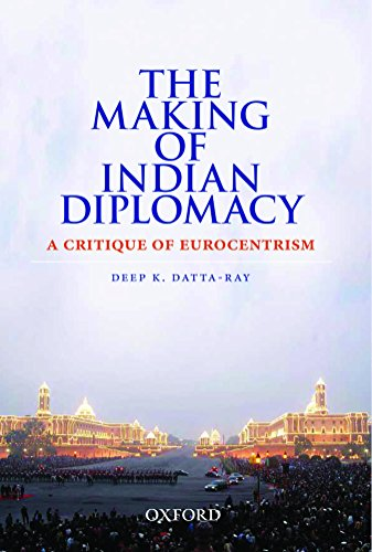 9780199458868: The Making of Indian Diplomacy: A Critique of Eurocentrism (HB)