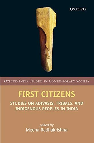 9780199459698: First Citizens: Studies on Adivasis, Tribals, and Indigenous Peoples in India (Oxford India Studies in Contemporary Society)