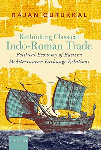 9780199460854: Rethinking Classical Indo-Roman Trade: Political Economy of Eastern Mediterranean Exchange Relations