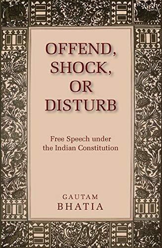 9780199460878: Offend, Shock, or Disturb: Free Speech under the Indian Constitution